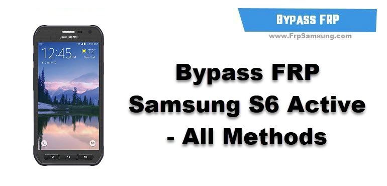 Bypass Frp Samsung S6 Active All Methods