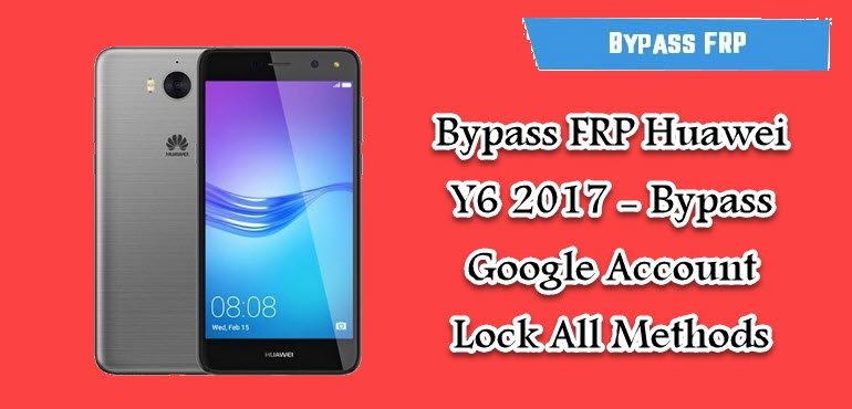 Bypass FRP Huawei Y6 2017