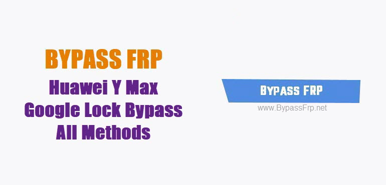 Bypass FRP Huawei Y Max