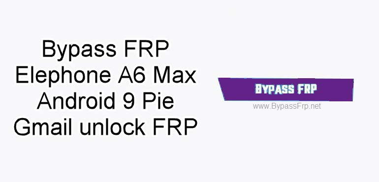 Bypass FRP Elephone A6 Max