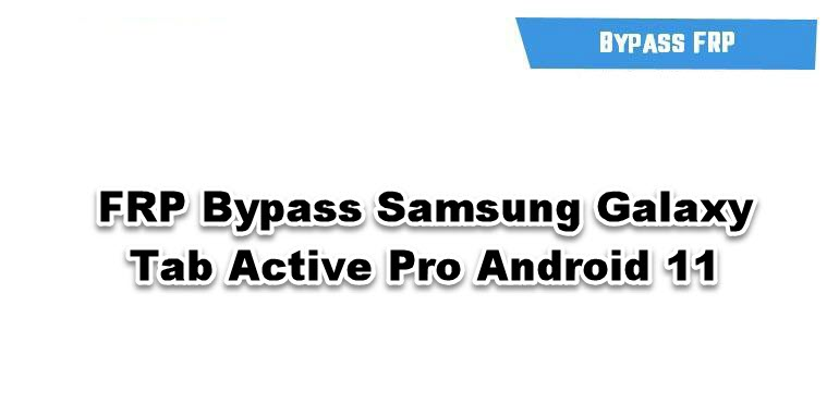 FRP Bypass Samsung Galaxy Tab Active Pro